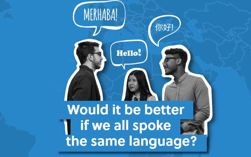 Would it be better if we all spoke the same language?